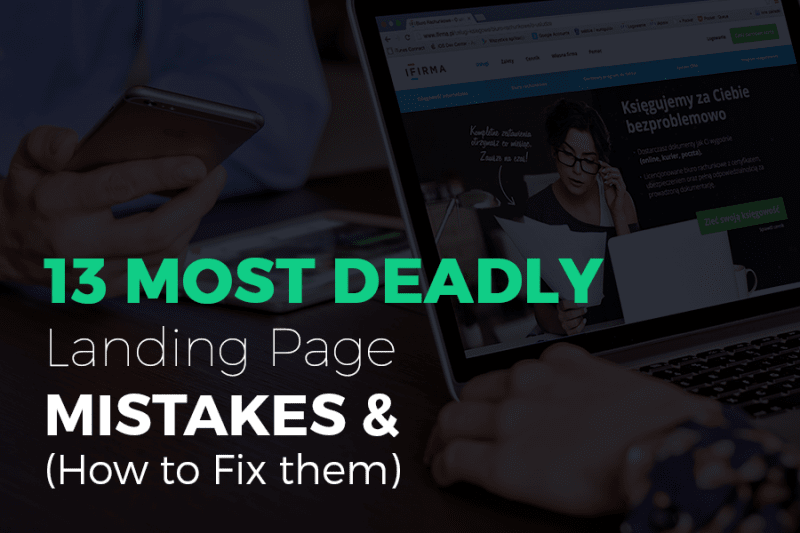 13 Most Deadly Landing Page Mistakes & (How to Fix them)